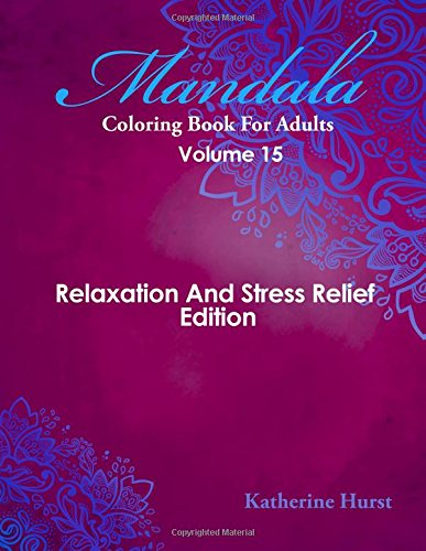 9781518620720: Mandala Coloring Book For Adults - Volume 15: Relaxation And Stress Relief Edition