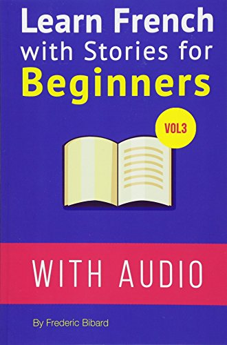 Learn French with Stories For Beginners Vol: Bibard, Frederic