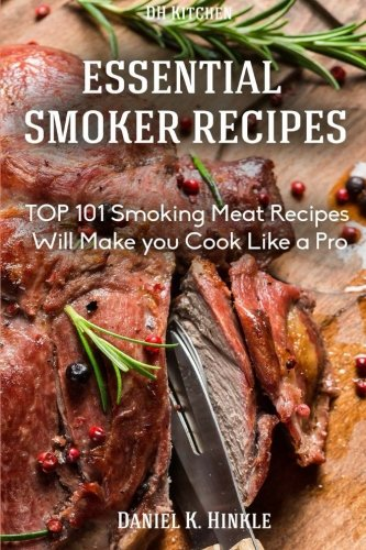 Smoker Recipes: Essential TOP 101 Smoking Meat Recipes that Will Make you Cook Like a Pro (DH ...