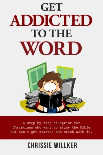 9781518621741: Get Addicted to the Word: A step-by-step blueprint for Christians who want to study the Bible but can't get started and stick with it.