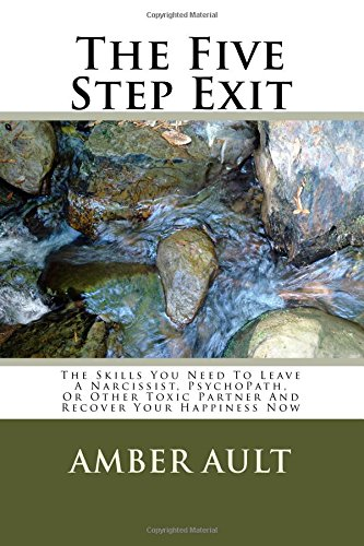 9781518622205: The Five Step Exit: The Skills You Need To Leave A Narcissist, PsychoPath, Or Other Toxic Partner And Recover Your Happiness Now (Library editions) (Volume 1)