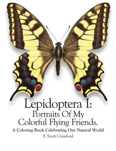 9781518623073: Lepidoptera I: Portraits Of My Colorful Flying Friends.: A Coloring Book Celebrating Our Natural World (Volume 1)