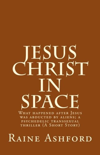 9781518624926: Jesus Christ in Space: What happened after Jesus was abducted by aliens; a psychedelic transsexual thriller (A Short Story)