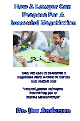 9781518627132: How A Lawyer Can Prepare For A Successful Negotiation: What You Need To Do BEFORE A Negotiation Starts In Order To Get The Best Possible Outcome