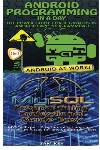 9781518628115: Android Programming In a Day! & MYSQL Programming Professional Made Easy