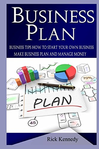 9781518634437: Business Plan: Business Tips How to Start Your Own Business, Make Business Plan and Manage Money (business tools, business concepts, financial ... making money, business planning) (Volume 1)