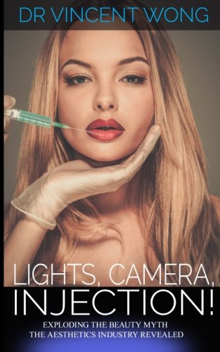 9781518634451: Lights, Camera, Injection!: Exploding the beauty myth - the aesthetics industry revealed