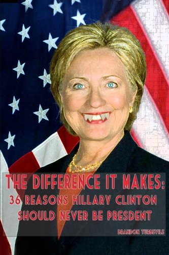 9781518635960: The Difference It Makes: 36 Reasons Hillary Clinton Should Never Be President