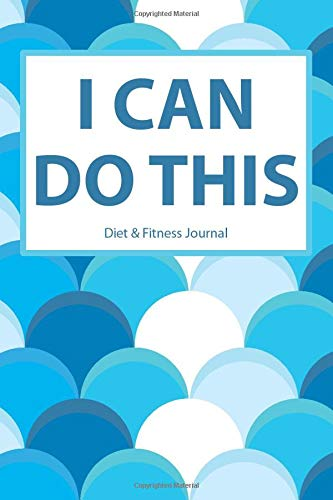 9781518636660: Diet & Fitness Journal: I Can Do This - Start Your Journey To The New You!