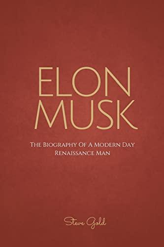 9781518637346: Elon Musk: The Biography Of A Modern Day Renaissance Man (Business Mastery)