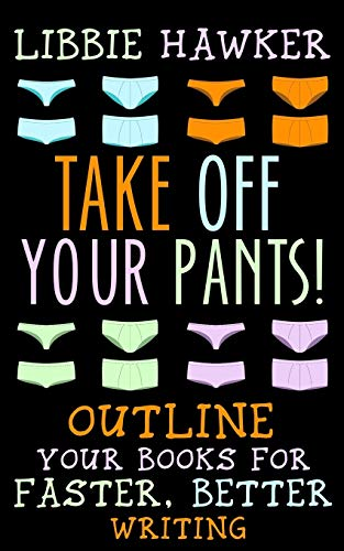 9781518637827: Take Off Your Pants!: Outline Your Books for Faster, Better Writing