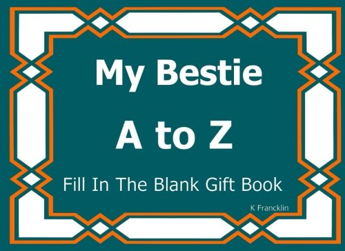 9781518638138: My Bestie A to Z Fill In The Blank Gift Book (A to Z Gift Books) (Volume 31)