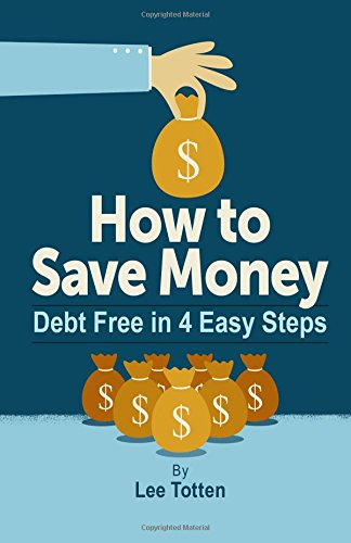 9781518640353: How to Save Money: Debt Free in 4 Easy Steps