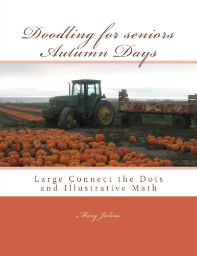 9781518641046: Doodling for seniors Autumn Days: Large Connect the Dots and Illustrative Math (Volume 5)