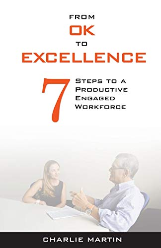9781518643408: From OK to EXCELLENCE: 7 Steps to a Productive, Engaged Workforce