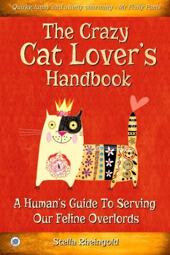 9781518644405: The Crazy Cat Lover's Handbook: A human's guide to serving our feline overlords