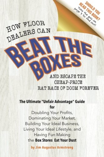 9781518644931: How Floor Dealers Can Beat The Boxes And Escape The Cheap-Price Rat Race Of Doom Forever: The Ultimate
