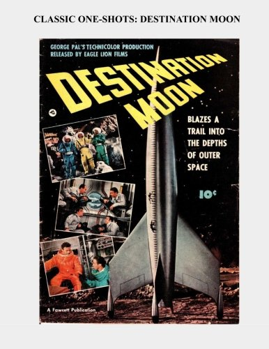 9781518646348: Classic One-Shots: Destination Moon: Adaptation of the Great George Pal Film - All Stories - No Ads