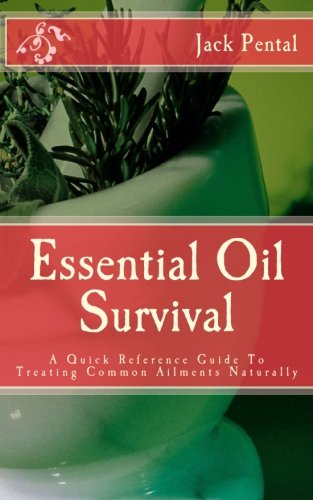 Essential Oil Survival: A Quick Reference Guide: Jack Pental