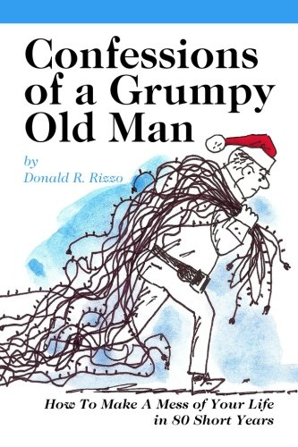 9781518646928: Confessions Of A Grumpy Old Man: How To Make A Mess of Your Life in 80 Short Years