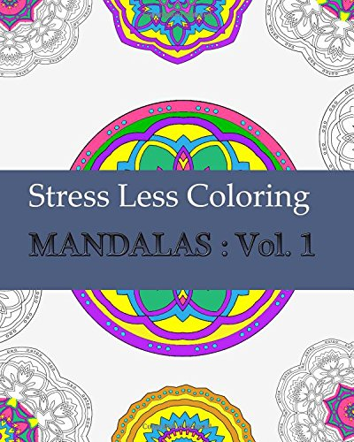 9781518649127: Stress Less Coloring Mandalas : Vol. 1: Relaxing Mandalas Coloring Book