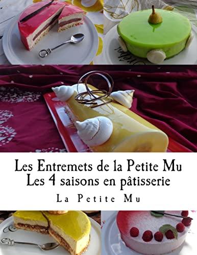 9781518650086: Les Entremets de la Petite Mu: Les 4 Saisons en Patisserie