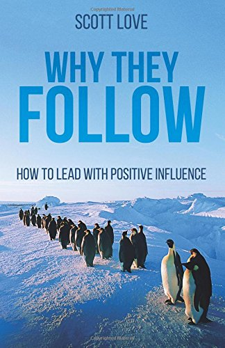 9781518650291: Why They Follow: How to Lead with Positive Influence