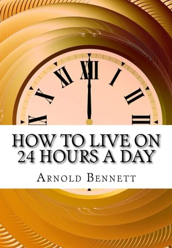 9781518651670: How to Live on 24 Hours a Day