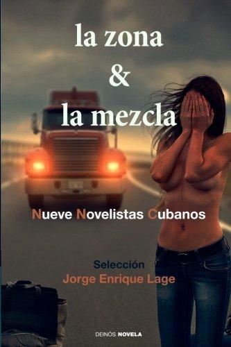 La zona y la mezcla: Nueve novelistas cubanos (Spanish Edition): Jorge Enrique Lage