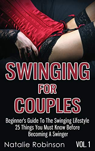 Swinging For Couples Vol. 1: Beginner's Guide To The Swinging Lifestyle - 25 Things You Must ...