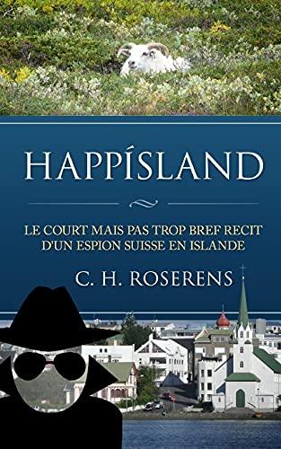 9781518653049: Happísland: Le court mais pas trop bref récit d'un espion suisse en Islande