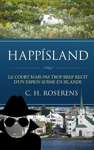 9781518653049: Happ�sland: Le court mais pas trop bref r�cit d'un espion suisse en Islande