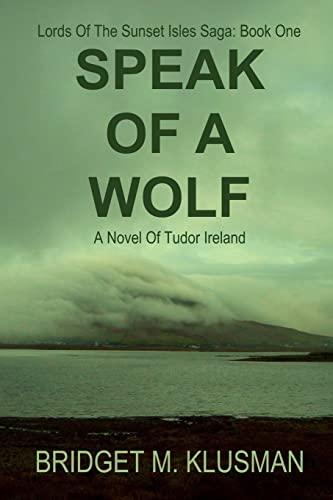 9781518654169: Speak Of A Wolf: A Novel Of Tudor Ireland (Lords Of The Sunset Isles Saga) (Volume 1)