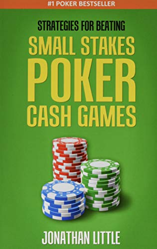 Strategies for Beating Small Stakes Poker Cash Games: Little, Jonathan