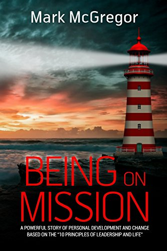 9781518655951: Being On Mission: A powerful story of personal development and change based on the '10 Principles of Leadership and Life'
