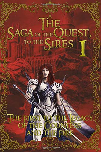 9781518656439: The First to the Legacy of the Countess and the Fire (The Saga of the Quest to the Sires) (Volume 1)