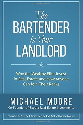 9781518658822: Your Bartender Is Your Landlord: Why the Wealthy Elite Invest in Real Estate and How Anyone Can Join Their Ranks