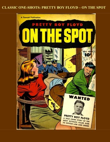 9781518659478: Classic One-Shots: Pretty Boy Floyd - On The Spot: The Life and End of Public Enemy #1 - All Stories - No Ads
