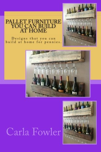 Pallet Furniture You Can Build at Home: Designs that you can build at home for pennies.: Fowler, ...