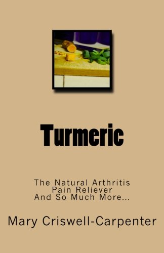 9781518665516: Turmeric: The Natural Arthritis Pain Reliever and So Much More...
