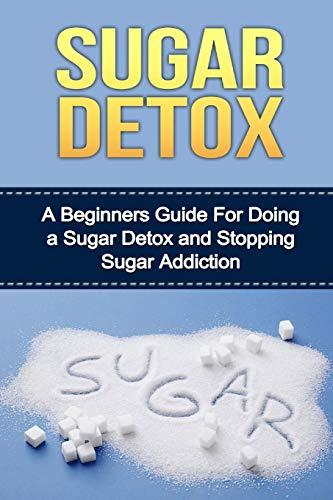 9781518665806: Sugar Detox (dieting, sugar detox, sugar detox for beginners, sugar detox diet, sugar detox recipes, sugar detox cleanse,sugar addiction)