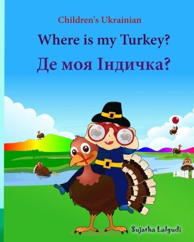 9781518667275: Children's Ukrainian: Where is my Turkey (Thanksgiving book): Children's Picture Book English-Ukrainian (Bilingual Edition) (Ukrainian ... Ukrainian books for children) (Volume 31)