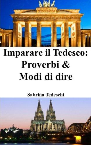 Imparare Il Tedesco: Proverbi Modi Di Dire: Sabrina Tedeschi