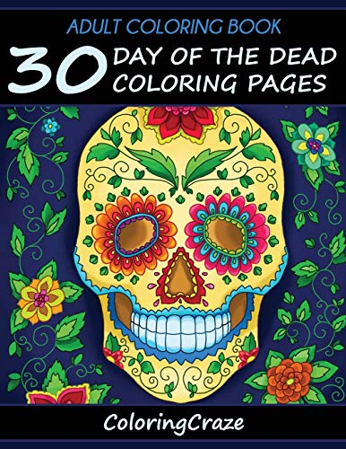 9781518670138: Adult Coloring Book: 30 Day Of The Dead Coloring Pages, Dia De Los Muertos, Coloring Books For Adults Series By ColoringCraze.com (ColoringCraze Adult ... Coloring Pages For Grownups) (Volume 12)
