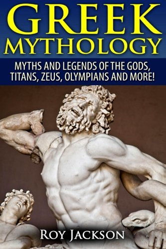 9781518671425: Greek Mythology: Myths And Legends Of The Gods, Titans, Zeus, Olympians and More!
