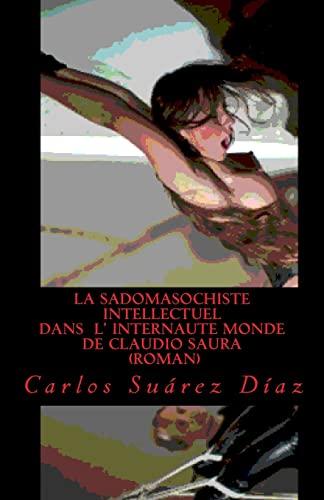 9781518672316: La sadomasochiste intellectuel dans l' internaute monde de Claudio Saura (French Edition)