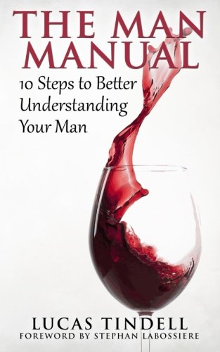 9781518672323: The Man Manual: 10 Steps to Better Understanding Your Man