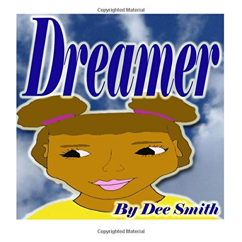 9781518672903: Dreamer: A Rhyming Picture Book for Kids about a girl that loves to use her imagination and creativity.