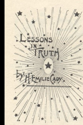 Lessons in Truth: Revised Edition: Harriet Emilie Cady;