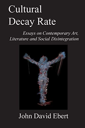 9781518673429: Cultural Decay Rate: Essays on Contemporary Art, Literature and Social Disintegration